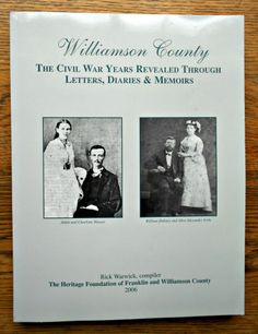 Williamson County:The Civil War Years Revealed Through Letters,Diaries & Memoirs
