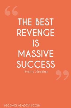Motivational Quotes:The best revenge is massive success. https://recoveryexperts.com/ Follow: https://www.pinterest.com/recovery_expert