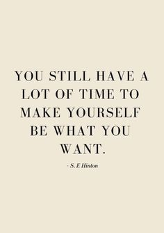 You still have a lot of time to make yourself be what you want Motivacional Quotes, Mood Quotes, Best Quotes, Life Quotes, Qoutes, Happy Words, Wise Words, Self Love Quotes, Quotes To Live By