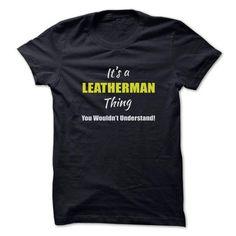 nice I love LEATHERMAN tshirt, hoodie. It's people who annoy me