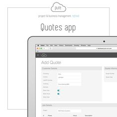 "Pure's Quote App permits you to insert a quote simply by clicking ""add"" and then selecting the project.   The app will also set reminders to follow up a quote at a time that suits you. Click  to find other ways we make management simple."