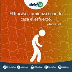 Frase del día: El fracaso comienza cuando cesa el esfuerzo. (Anónimo) www.alotofus.com #Frase #Motivación #Coaching