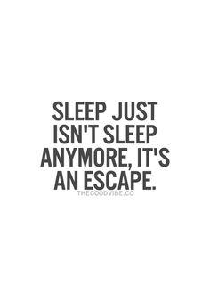 Sleep is an escape