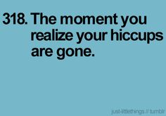 This is so me....I get the hiccups all the time!!
