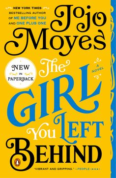 THE GIRL YOU LEFT BEHIND by Jojo Moyes -- A spellbinding story of two women united in their fight for what they love most.