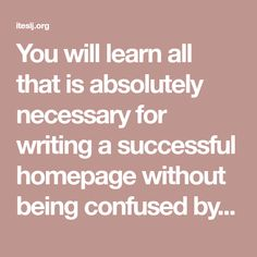 You will learn all that is absolutely necessary for writing a successful homepage without being confused by details which you do not need to know.