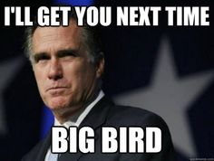 I'll get you next time, Big Bird! - Romney #election2012