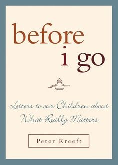 Before I Go: Letters to Our Children About What Really Matters by Peter Kreeft,http://www.amazon.com/dp/1580512240/ref=cm_sw_r_pi_dp_qgRDsb14Z0127449