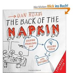 The Back of the Napkin (Expanded Edition): Solving Problems and Selling Ideas with Pictures: Amazon.de: Dan Roam: Englische Bücher