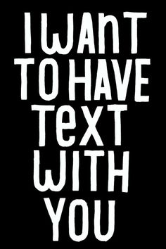 i want to have text with you