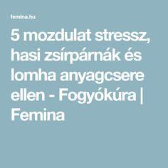 5 mozdulat stressz, hasi zsírpárnák és lomha anyagcsere ellen - Fogyókúra   Femina