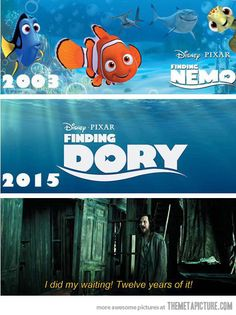 I did my waiting! Twelve years of it! For Finding Dory!