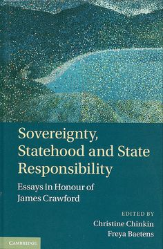 Sovereignty, statehood and state responsibility : Essays in Honour of James Crawford / Edited by Christine Chinkin and Freya Baetens, 2015