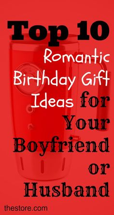 What are the Top 10 Romantic Birthday Gift Ideas for Your Boyfriend or Husband? Find out here http://thestore.com/blog/what-are-the-top-10-romantic-birthday-gift-ideas-for-your-boyfriend-or-husband/