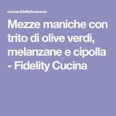 Mezze maniche con trito di olive verdi, melanzane e cipolla - Fidelity Cucina Olive, Risotto, Cardboard Paper