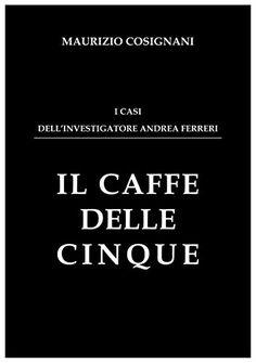 Il caffè delle cinque: I casi dell'investigatore Andrea Ferreri eBook: maurizio…