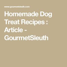 Homemade Dog Treat Recipes : Article - GourmetSleuth