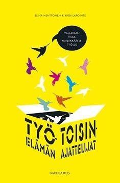 Työelämän toisinajattelijat : vallataan tilaa mielekkäälle työlle / Elina Henttonen, Kirsi Lapointe