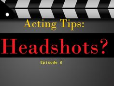 Acting headshots acting tips.