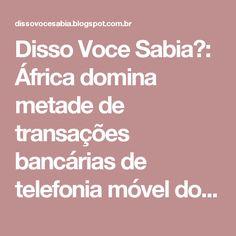 Disso Voce Sabia?: África domina metade de transações bancárias de telefonia móvel do mundo