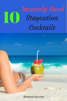 Make the most out of your staycation with these 10 insanely good Spring Break–inspired cocktails.   Staycation Cocktails for Moms  via /momsanitypins/