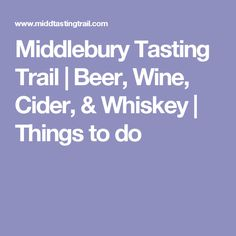 Middlebury Tasting Trail | Beer, Wine, Cider, & Whiskey | Things to do Vermont, New England, Whiskey, Things To Do, Trail, Road Trip, Things To Make, Whisky