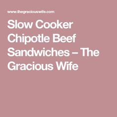 Slow Cooker Chipotle Beef Sandwiches – The Gracious Wife