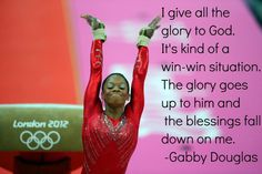 """Gabby Douglas quote """"I give all the glory to God. It's kind of a win-win situation. The glory goes up to him and the blessings fall down on me."""" Photo creds: Ny Times"""