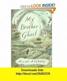 My Brothers Ghost (9780670892907) Allan Ahlberg , ISBN-10: 0670892904  , ISBN-13: 978-0670892907 ,  , tutorials , pdf , ebook , torrent , downloads , rapidshare , filesonic , hotfile , megaupload , fileserve