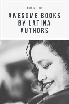 Read these awesome Latina authors