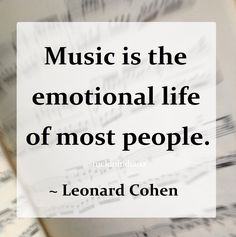 """""""Music is the emotional life of most people."""" ~ Leonard Cohen #quote"""
