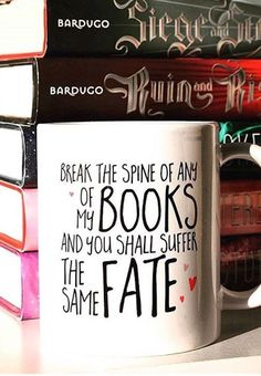 Break the spine of my books, and you shall suffer the same fate! You've been warned—we're serious about our book obsession. And these awesome mugs from Redbubble prove it! **LOL this mug is meant to be mine! I Love Books, Books To Read, My Books, World Of Books, I Love Reading, Book Fandoms, Book Nooks, Book Quotes, Book Memes