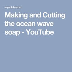 Making and Cutting the ocean wave soap - YouTube