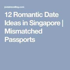 12 Romantic Date Ideas in Singapore | Mismatched Passports