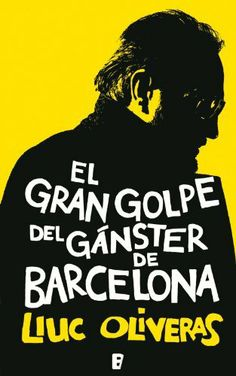 El gran golpe del gánster de Barcelona (B DE BOOKS) (La Trama) (Spanish Edition) by Lluc Oliveras. $9.87. Publisher: B de Books; 00001 edition (October 12, 2012). 352 pages