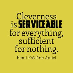 Cleverness is serviceable for everything, sufficient for nothing. - Henri Frederic Amiel Quotes