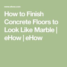 How to Finish Concrete Floors to Look Like Marble | eHow | eHow