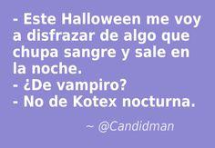 #Humor #Chiste - Este #Halloween me voy a disfrazar de algo que chupa sangre y sale en la noche. - ¿De #Vampiro? - No de #Kotex nocturna.  Vía @Candidman