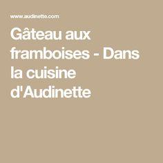 Gâteau aux framboises - Dans la cuisine d'Audinette