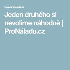 Jeden druhého si nevolíme náhodně | ProNáladu.cz Tarot, Nordic Interior, Lose Weight, Medical, Thoughts, Quotes, Optimism, Horoscope, Quotations