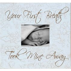 """""""Your first breath, took mine away"""" LOVE this."""