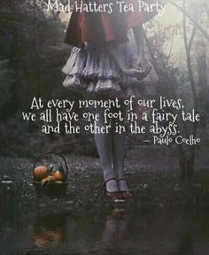 One foot in a fairytale, the other in the abyss Paulo Coelho Book Quotes, Me Quotes, Motivational Quotes, Inspirational Quotes, Alice Quotes, Abyss Quotes, Great Quotes, Quotes To Live By, Alice And Wonderland Quotes