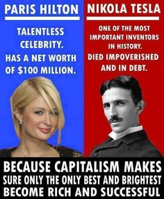 . . .Because CAPITALISM makes sure only the best and brightest become rich and successful.