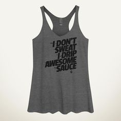 I Don't Sweat I Drip Awesome Sauce Women's Tank Top