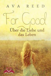 Eine Bücherwelt: Ava Reed - For Good - Über die Liebe und das Leben...