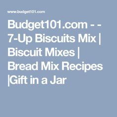 Budget101.com - - 7-Up Biscuits Mix | Biscuit Mixes | Bread Mix Recipes |Gift in a Jar