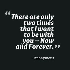 Quiero estar contigo sólo dos veces: Ahora y  para Siempre. frase de amor corta para tu boda