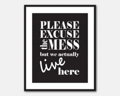 Family Wall Art - Typgography Art Print - 8 x 10 print - Please excuse the mess but we actually live here - Family Wall Art - black & white by snewberrydesigns for $15.00