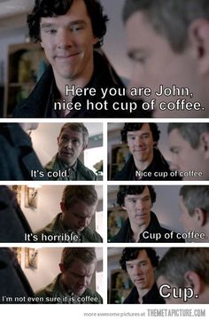 Sherlock gets John a nice hot cup of coffee. Or not.