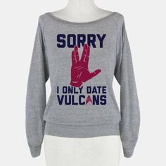 Sorry I Only Date Vulcans | HUMAN | T-Shirts, Tanks, Sweatshirts and Hoodies